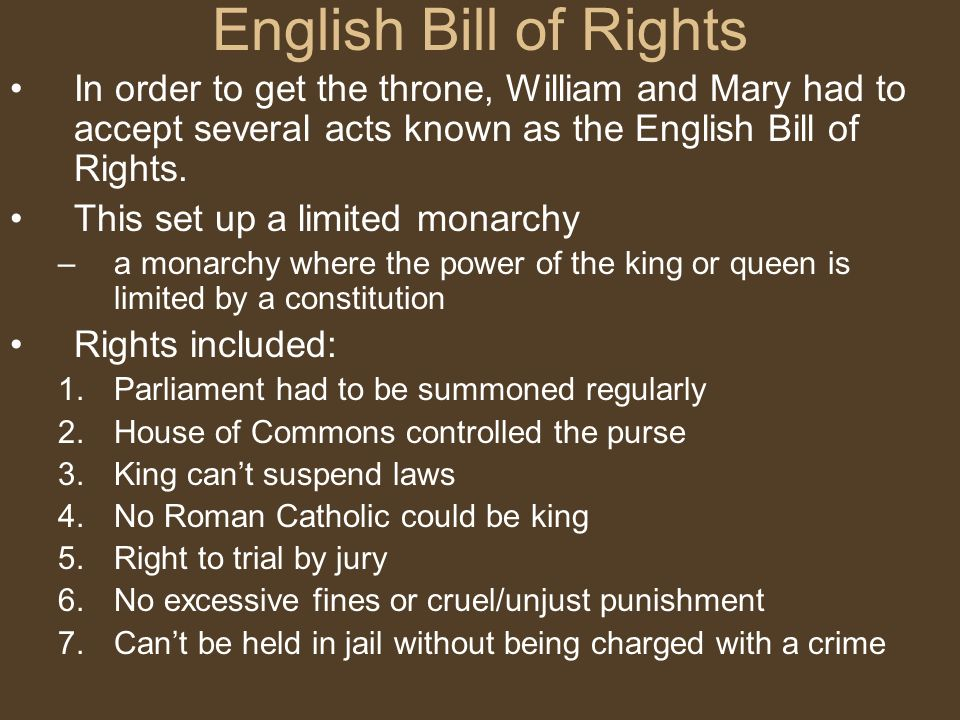 English Bill of Rights In order to get the throne, William and Mary had to accept several acts known as the English Bill of Rights.