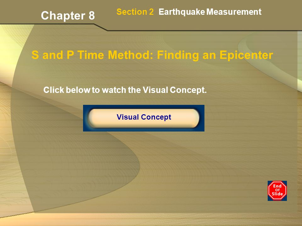 Section 2 Earthquake Measurement Chapter 8 S and P Time Method: Finding an Epicenter Click below to watch the Visual Concept.