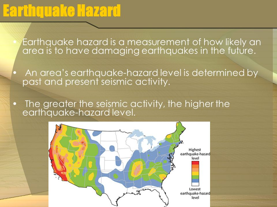Earthquake Hazard Earthquake hazard is a measurement of how likely an area is to have damaging earthquakes in the future.