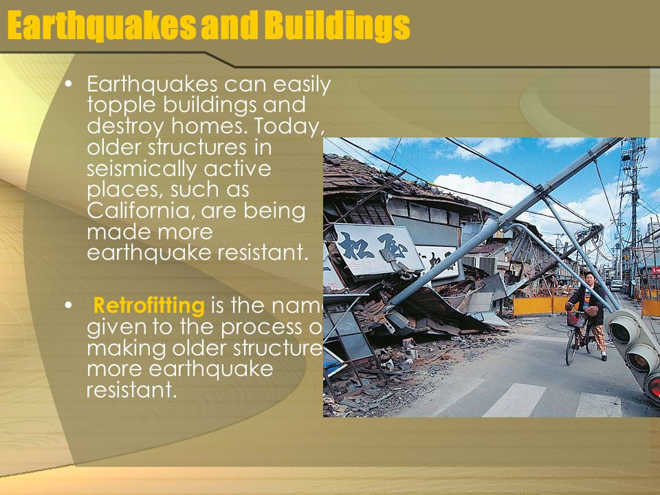 Earthquakes and Buildings Earthquakes can easily topple buildings and destroy homes.