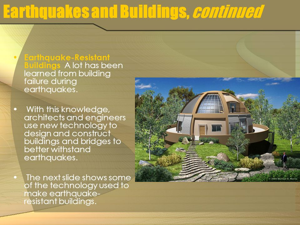 Earthquakes and Buildings, continued Earthquake-Resistant Buildings A lot has been learned from building failure during earthquakes.