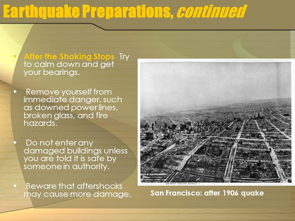 Earthquake Preparations, continued After the Shaking Stops Try to calm down and get your bearings.