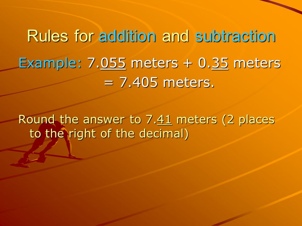 Rules for addition and subtraction Example: meters meters = meters.