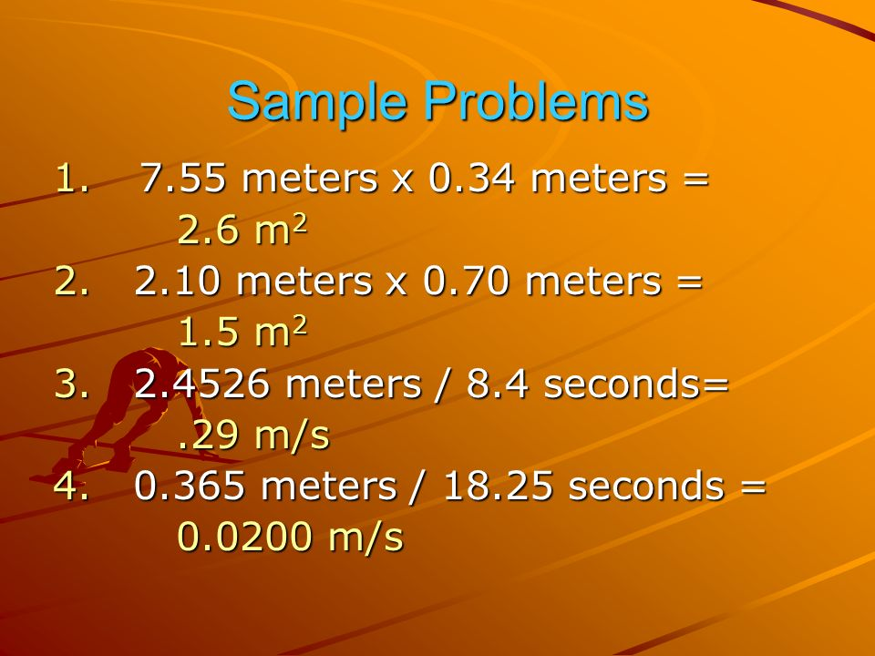 Sample Problems meters x 0.34 meters = 2.6 m m 2 2.