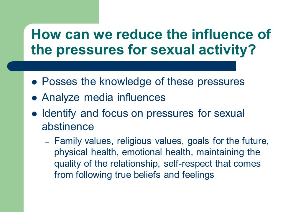 How can we reduce the influence of the pressures for sexual activity.