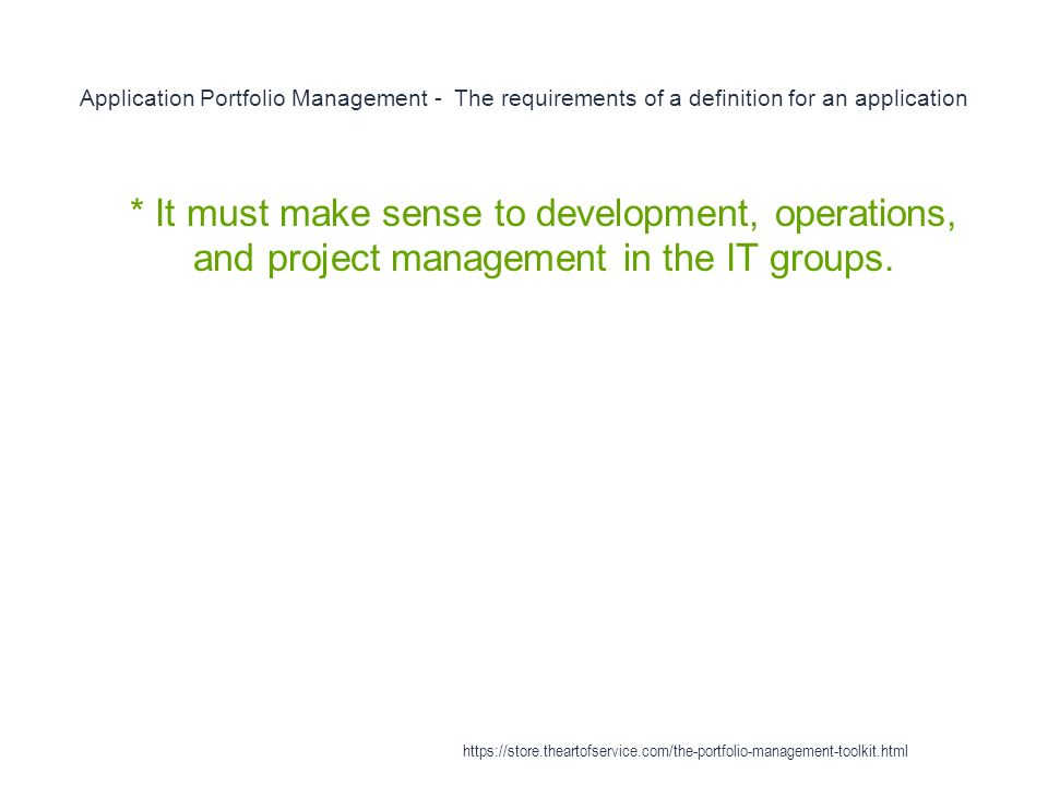 Application Portfolio Management - The requirements of a definition for an application 1 * It must make sense to development, operations, and project management in the IT groups.