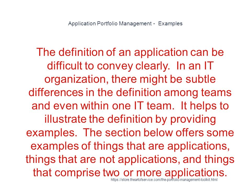 Application Portfolio Management - Examples 1 The definition of an application can be difficult to convey clearly.