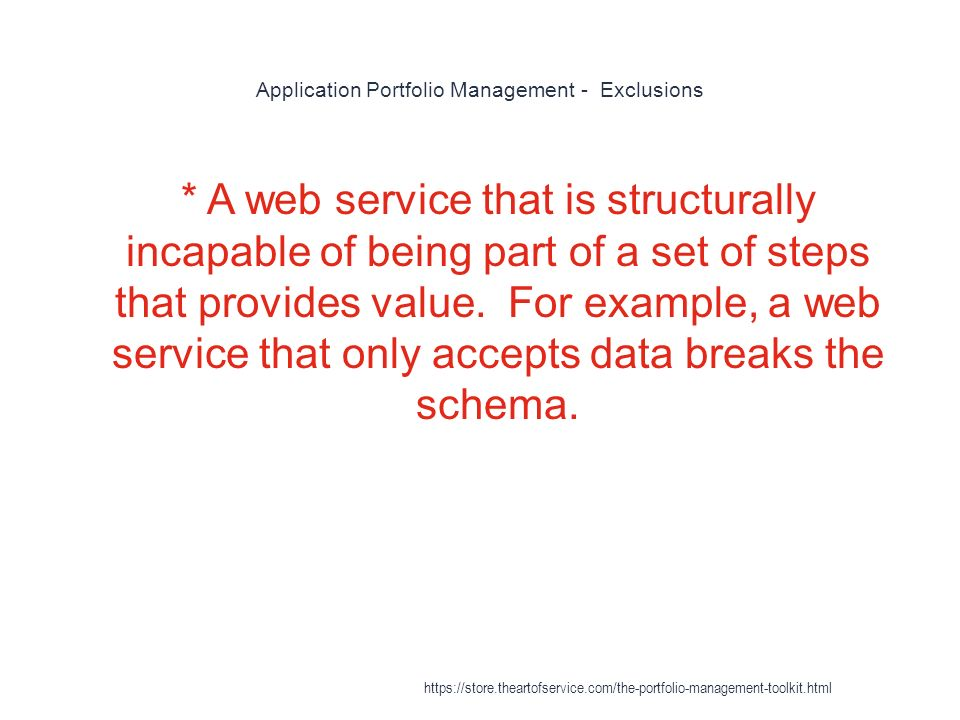 Application Portfolio Management - Exclusions 1 * A web service that is structurally incapable of being part of a set of steps that provides value.