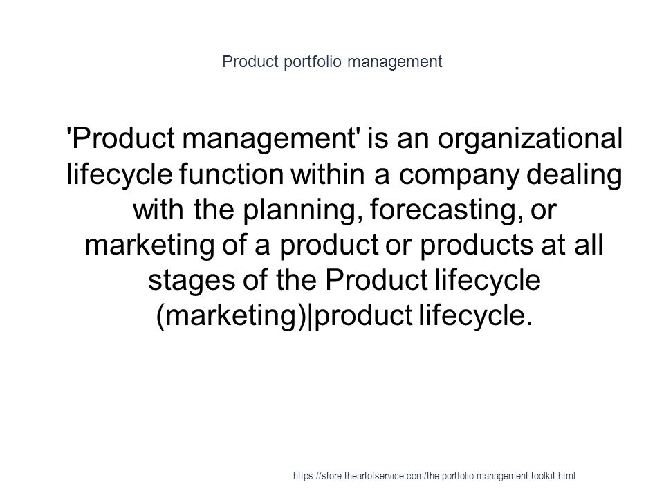 Product portfolio management 1 Product management is an organizational lifecycle function within a company dealing with the planning, forecasting, or marketing of a product or products at all stages of the Product lifecycle (marketing)|product lifecycle.