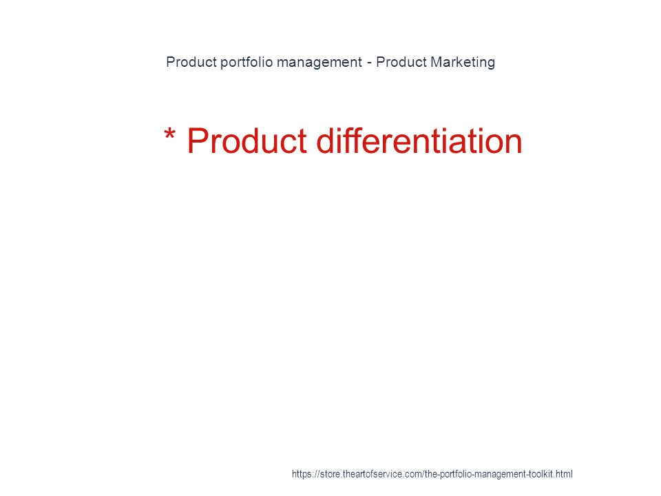 Product portfolio management - Product Marketing 1 * Product differentiation https://store.theartofservice.com/the-portfolio-management-toolkit.html