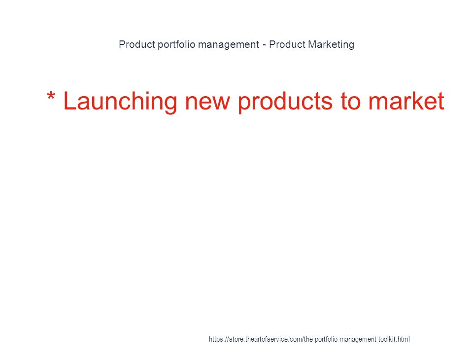 Product portfolio management - Product Marketing 1 * Launching new products to market https://store.theartofservice.com/the-portfolio-management-toolkit.html
