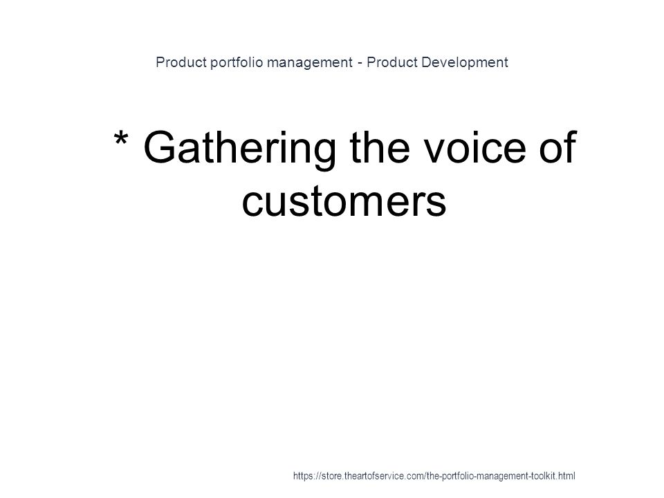 Product portfolio management - Product Development 1 * Gathering the voice of customers https://store.theartofservice.com/the-portfolio-management-toolkit.html