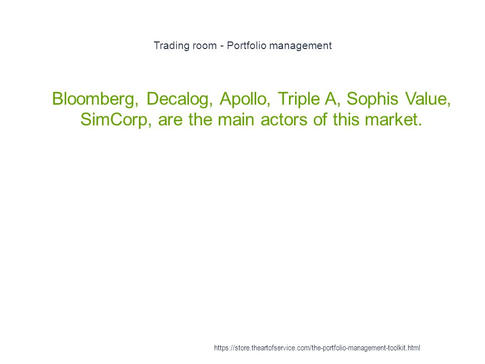 Trading room - Portfolio management 1 Bloomberg, Decalog, Apollo, Triple A, Sophis Value, SimCorp, are the main actors of this market.