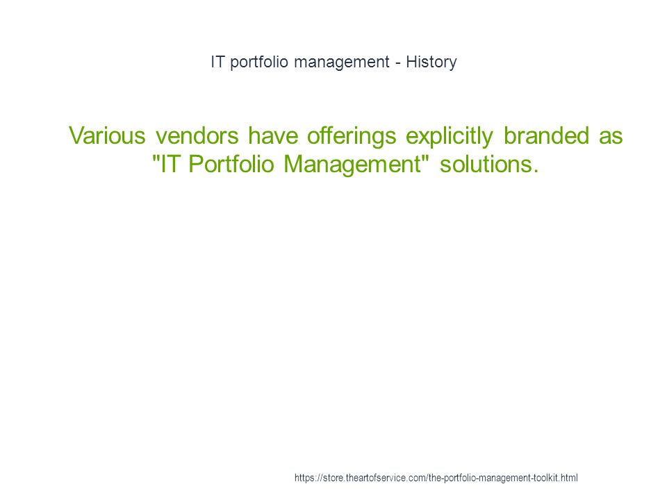 IT portfolio management - History 1 Various vendors have offerings explicitly branded as IT Portfolio Management solutions.