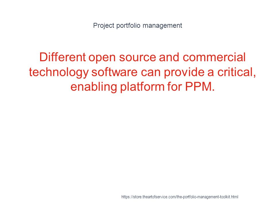 Project portfolio management 1 Different open source and commercial technology software can provide a critical, enabling platform for PPM.