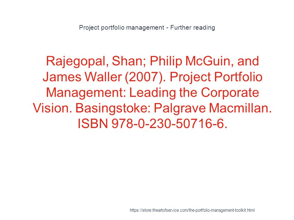 Project portfolio management - Further reading 1 Rajegopal, Shan; Philip McGuin, and James Waller (2007).