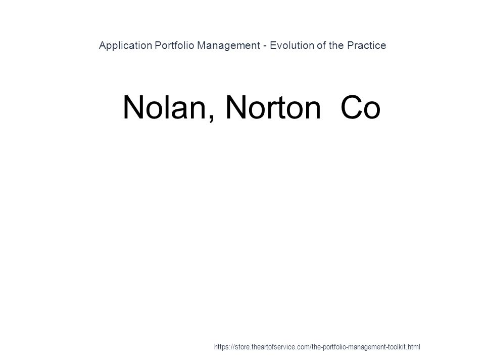Application Portfolio Management - Evolution of the Practice 1 Nolan, Norton Co https://store.theartofservice.com/the-portfolio-management-toolkit.html