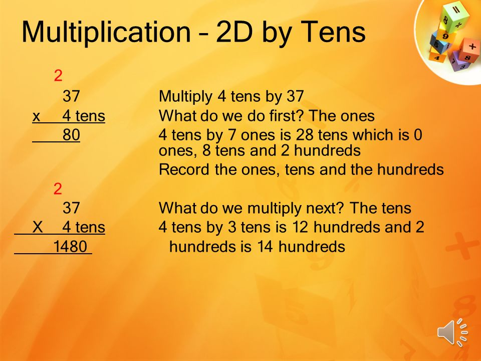 Multiplication – 2D by 2D Children need to understand: 10 x 10 = 100 Tens by tens give hundreds