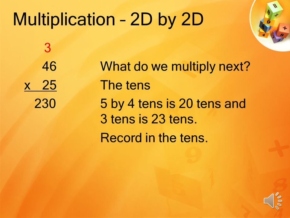 Multiplication – 2D by 2D 3 46What do we multiply first.