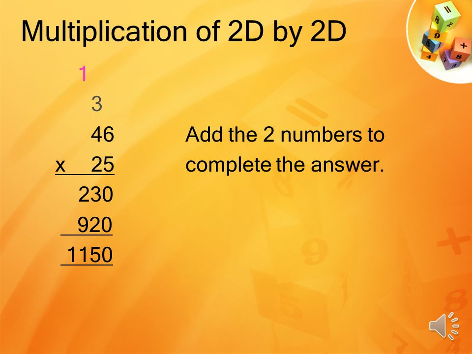 Multiplication of 2D by 2D What do we multiply next.