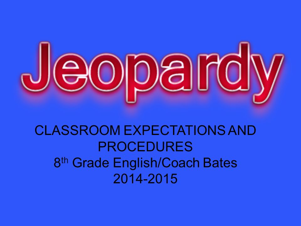 CLASSROOM EXPECTATIONS AND PROCEDURES 8 th Grade English/Coach Bates