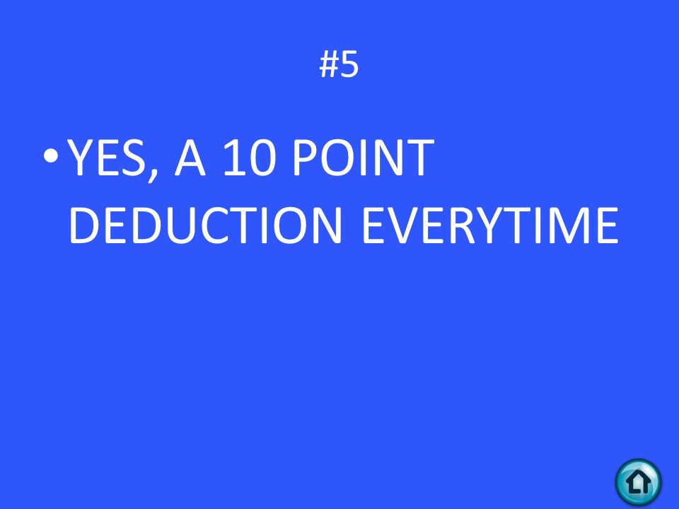 #5 YES, A 10 POINT DEDUCTION EVERYTIME