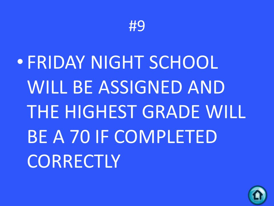 #9 FRIDAY NIGHT SCHOOL WILL BE ASSIGNED AND THE HIGHEST GRADE WILL BE A 70 IF COMPLETED CORRECTLY