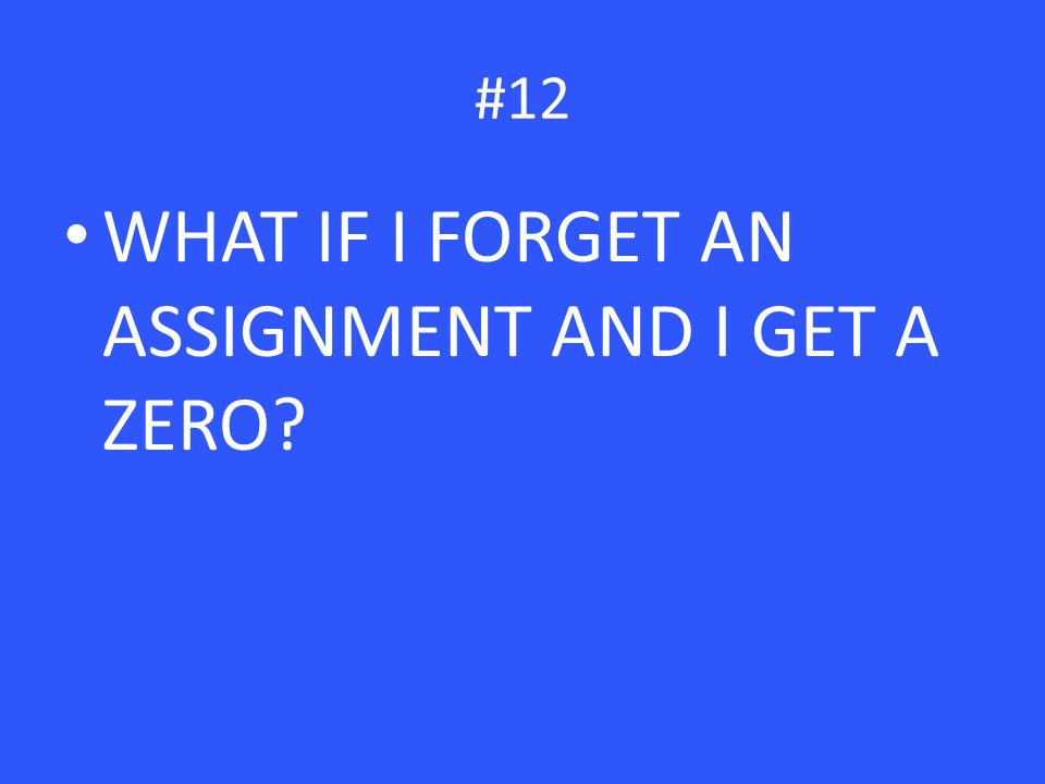 WHAT IF I FORGET AN ASSIGNMENT AND I GET A ZERO #12