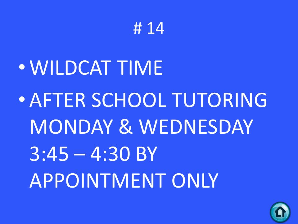 WILDCAT TIME AFTER SCHOOL TUTORING MONDAY & WEDNESDAY 3:45 – 4:30 BY APPOINTMENT ONLY # 14