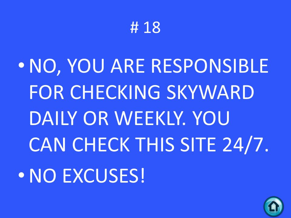 NO, YOU ARE RESPONSIBLE FOR CHECKING SKYWARD DAILY OR WEEKLY.