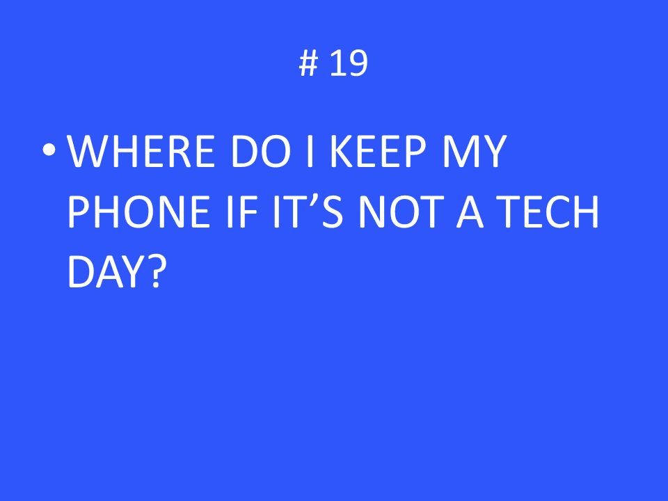 WHERE DO I KEEP MY PHONE IF IT'S NOT A TECH DAY # 19