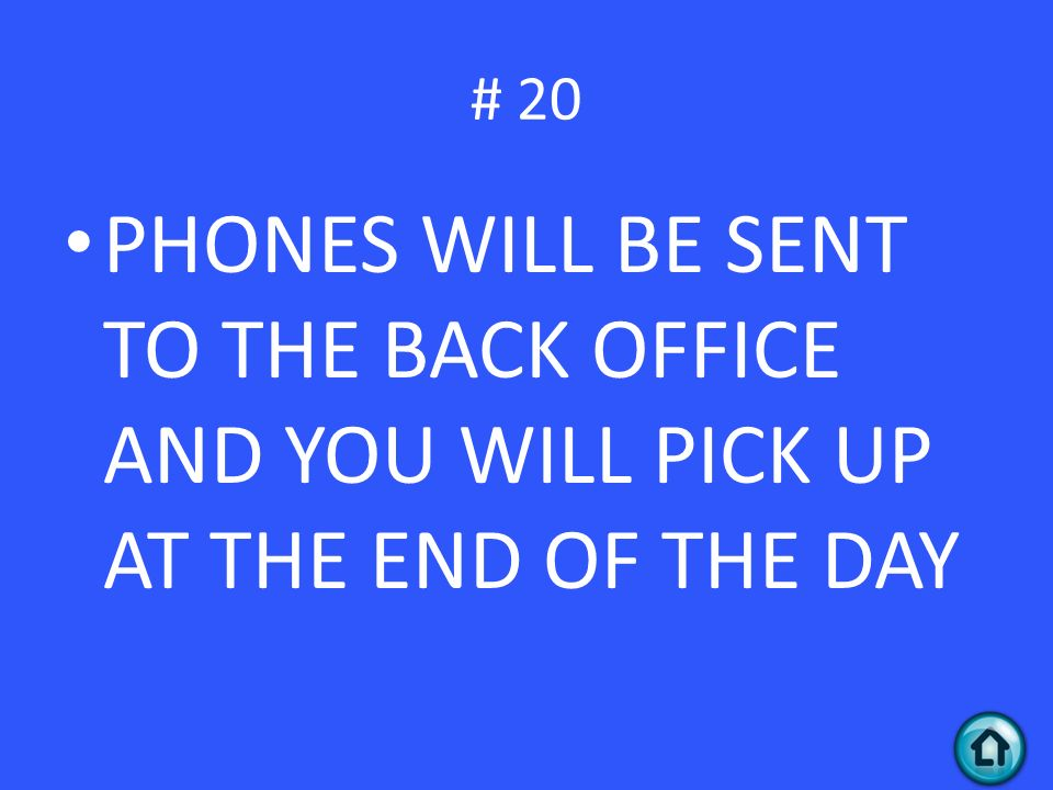 PHONES WILL BE SENT TO THE BACK OFFICE AND YOU WILL PICK UP AT THE END OF THE DAY # 20