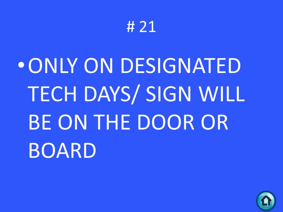 # 21 ONLY ON DESIGNATED TECH DAYS/ SIGN WILL BE ON THE DOOR OR BOARD