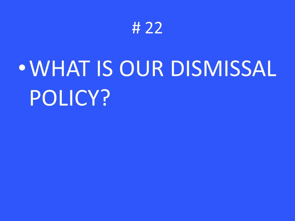 WHAT IS OUR DISMISSAL POLICY