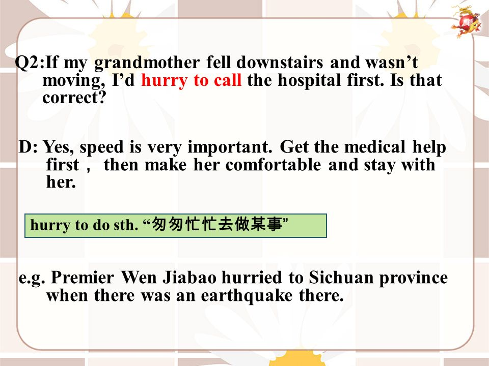Q2:If my grandmother fell downstairs and wasn't moving, I'd hurry to call the hospital first.