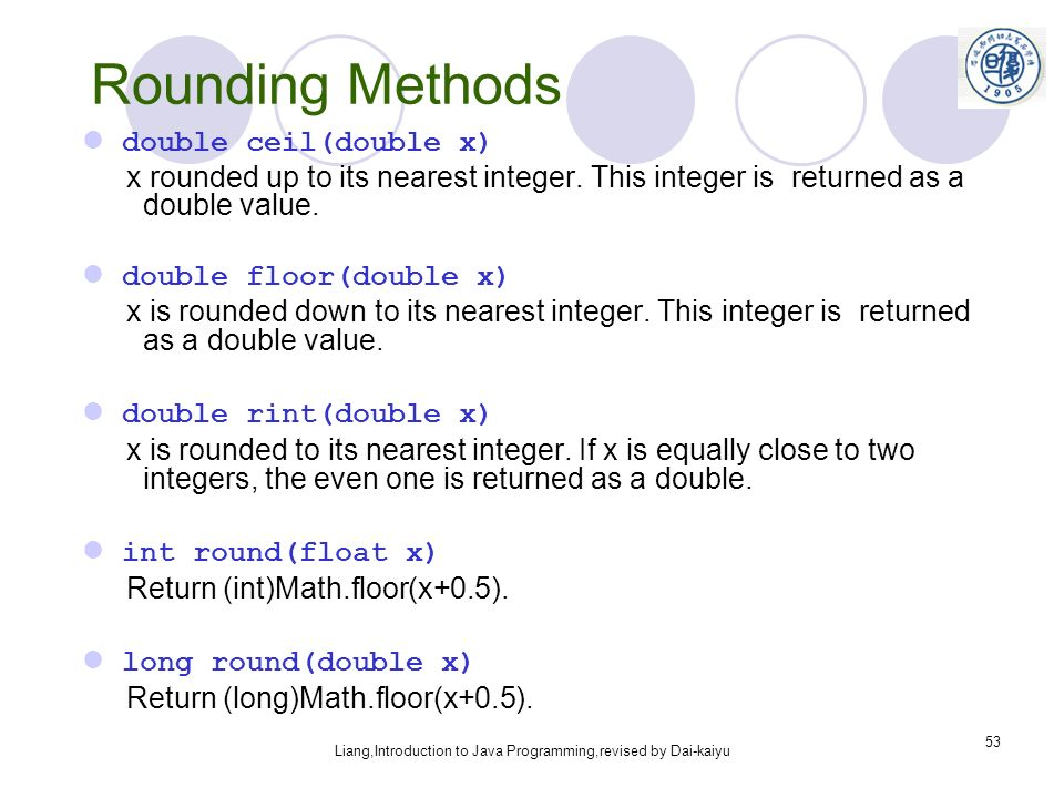 Liang,Introduction To Java Programming,revised By Dai Kaiyu 53 Rounding  Methods Double