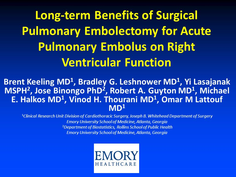 Long-term Benefits of Surgical Pulmonary Embolectomy for Acute Pulmonary Embolus on Right Ventricular Function Brent Keeling MD 1, Bradley G.