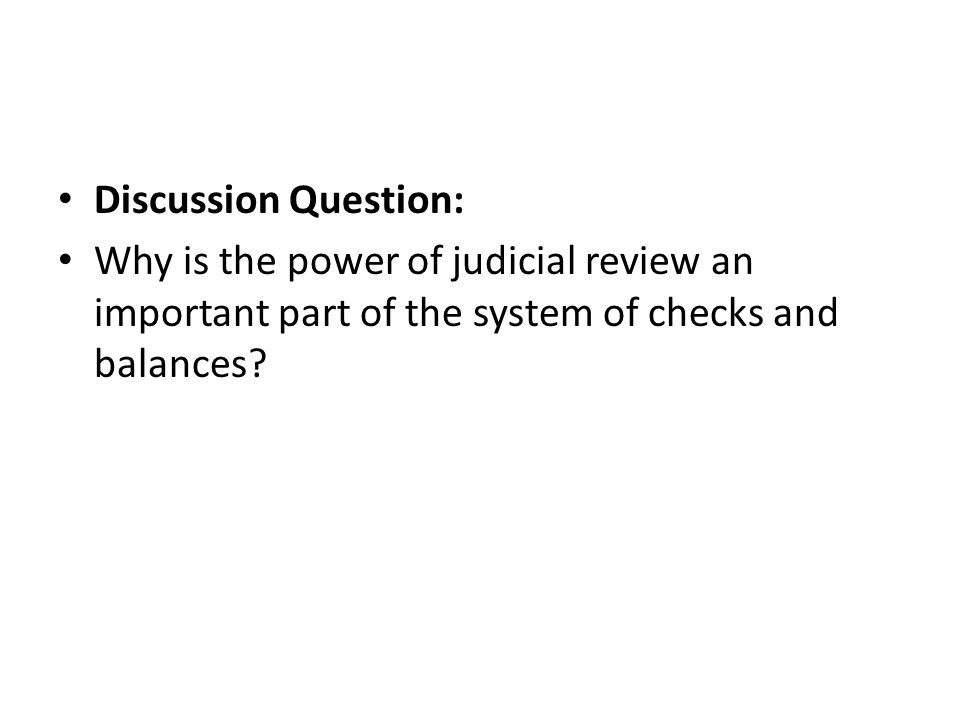Discussion Question: Why is the power of judicial review an important part of the system of checks and balances