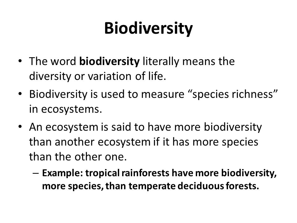 Biodiversity The word biodiversity literally means the diversity or variation of life.