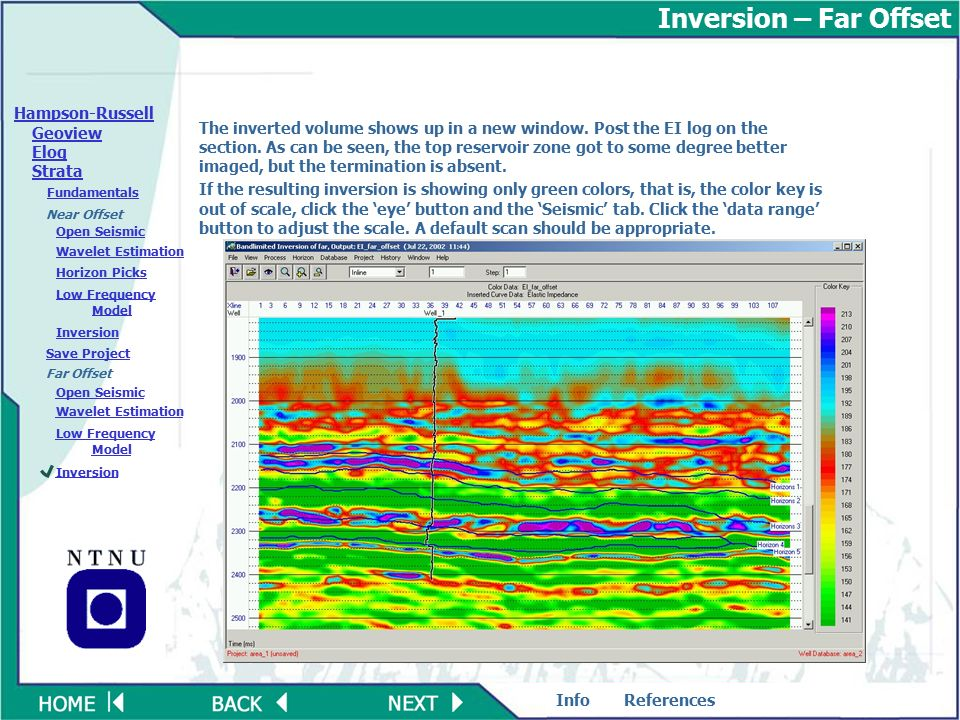 ReferencesInfo Elog Strata Geoview Fundamentals Open Seismic Wavelet Estimation Horizon Picks Low Frequency Model Inversion Near Offset Far Offset Open Seismic Wavelet Estimation Low Frequency Model Inversion Save Project Hampson-Russell Inversion – Far Offset The inverted volume shows up in a new window.