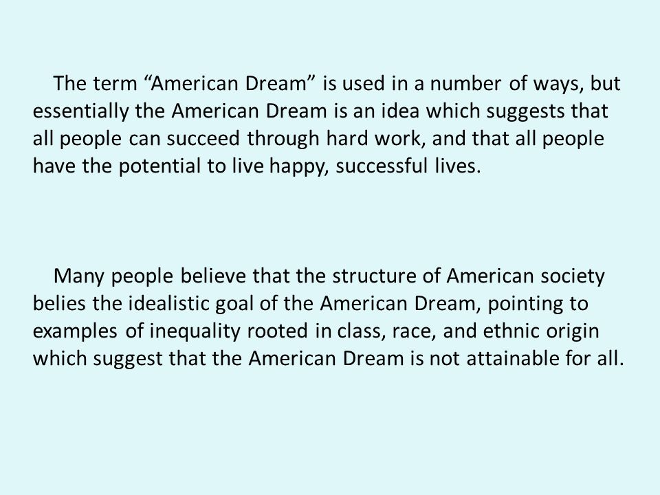 american dream attainable essay Close to seven in ten americans think people who work hard still have a hard time maintaining their standard of living and cannot get ahead most say there are different rules for the well-connected, and a majority of americans believes government policies put the middle class at a disadvantage.