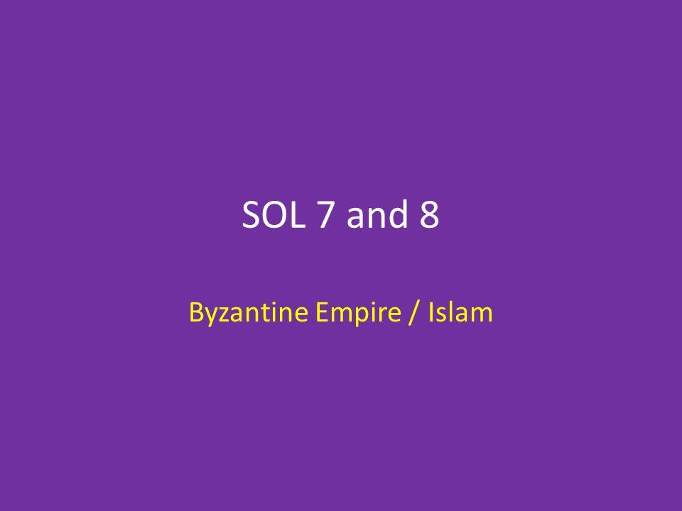 SOL 7 and 8 Byzantine Empire / Islam