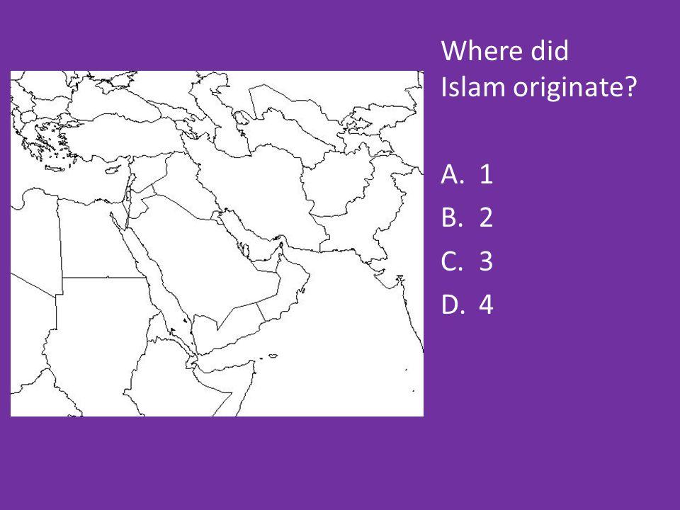 Where did Islam originate A.1 B.2 C.3 D.4 1 2 3 4