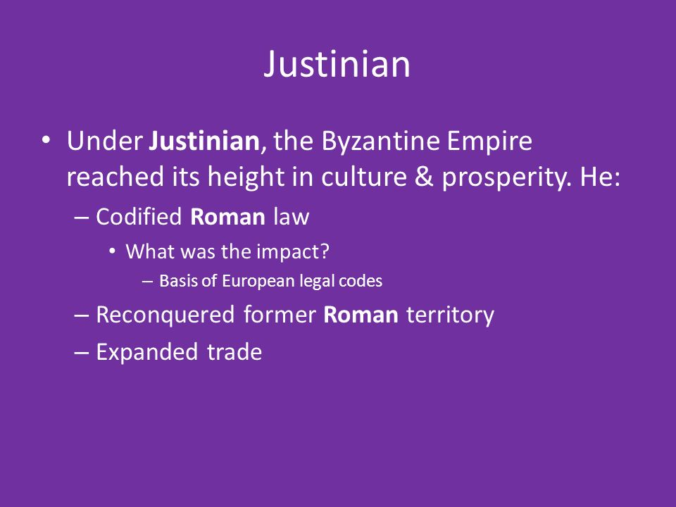Justinian Under Justinian, the Byzantine Empire reached its height in culture & prosperity.