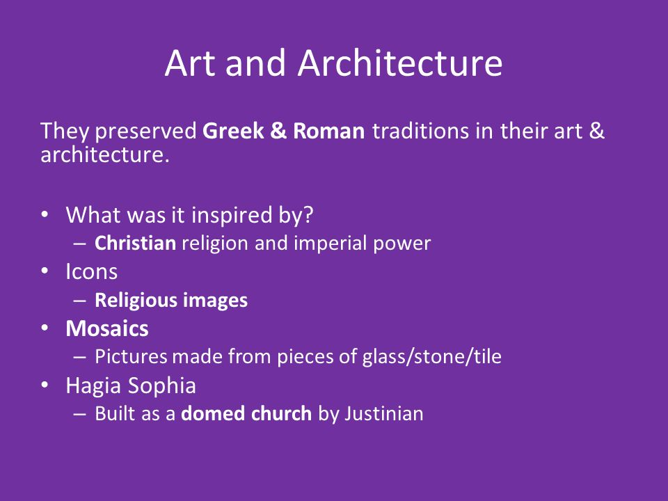 Art and Architecture They preserved Greek & Roman traditions in their art & architecture.