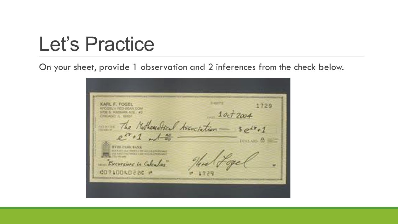 Let's Practice On your sheet, provide 1 observation and 2 inferences from the check below.