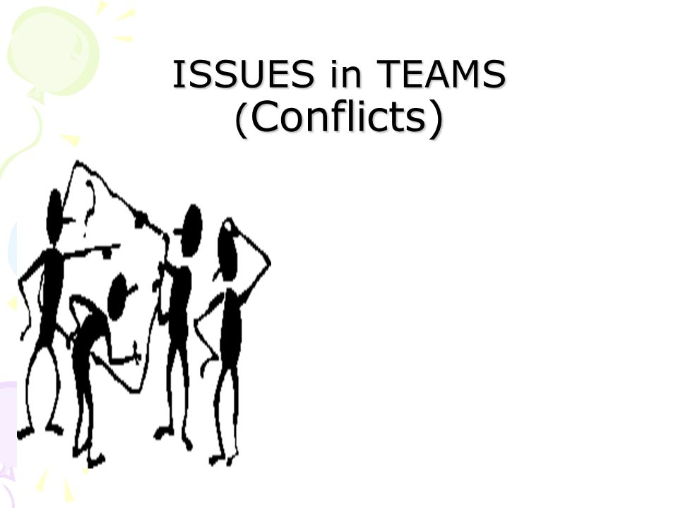 ISSUES in TEAMS ( Conflicts)