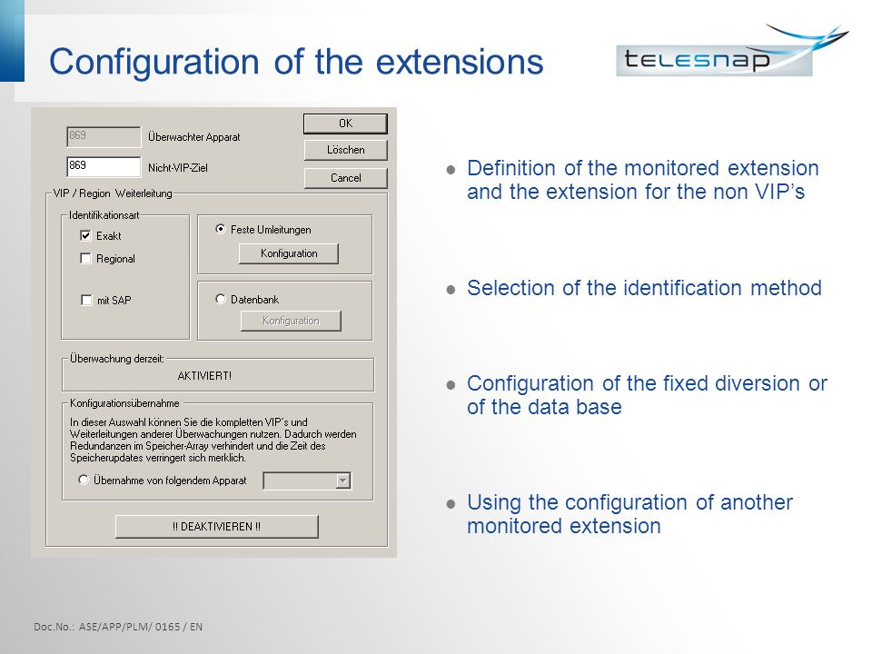 Configuration of the extensions Definition of the monitored extension and the extension for the non VIP's Selection of the identification method Configuration of the fixed diversion or of the data base Using the configuration of another monitored extension Doc.No.: ASE/APP/PLM/ 0165 / EN