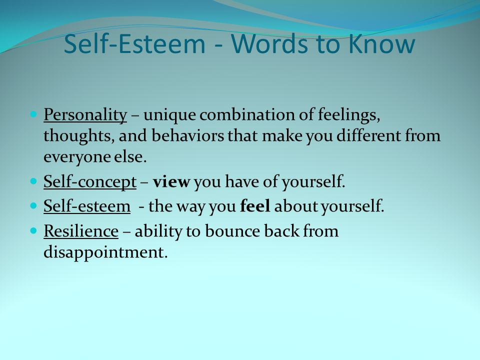 Self-Esteem - Words to Know Personality – unique combination of feelings, thoughts, and behaviors that make you different from everyone else.