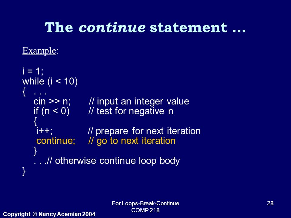 Copyright © Nancy Acemian 2004 For Loops-Break-Continue COMP Example: i = 1; while (i < 10) {...